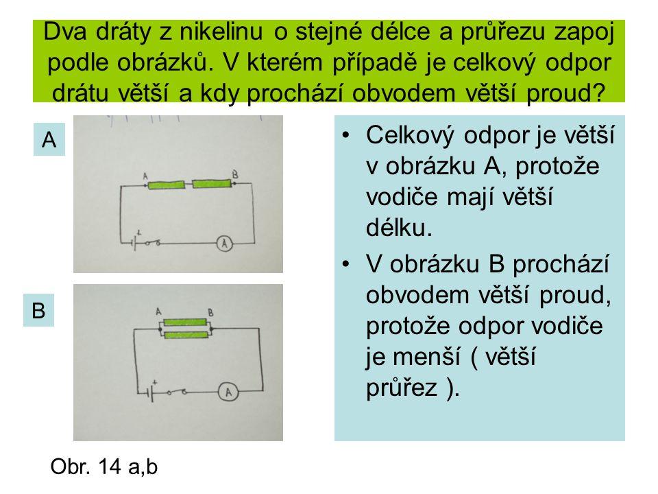 Dva dráty z nikelinu o stejné délce a průřezu zapoj podle obrázků. V kterém případě je celkový odpor drátu větší a kdy prochází obvodem větší proud? C
