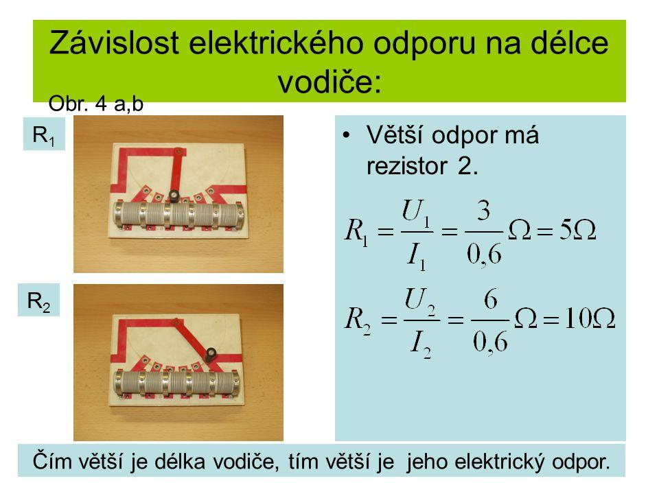 Závislost elektrického odporu na délce vodiče: Větší odpor má rezistor 2. R1R1 R2R2 Čím větší je délka vodiče, tím větší je jeho elektrický odpor. Obr