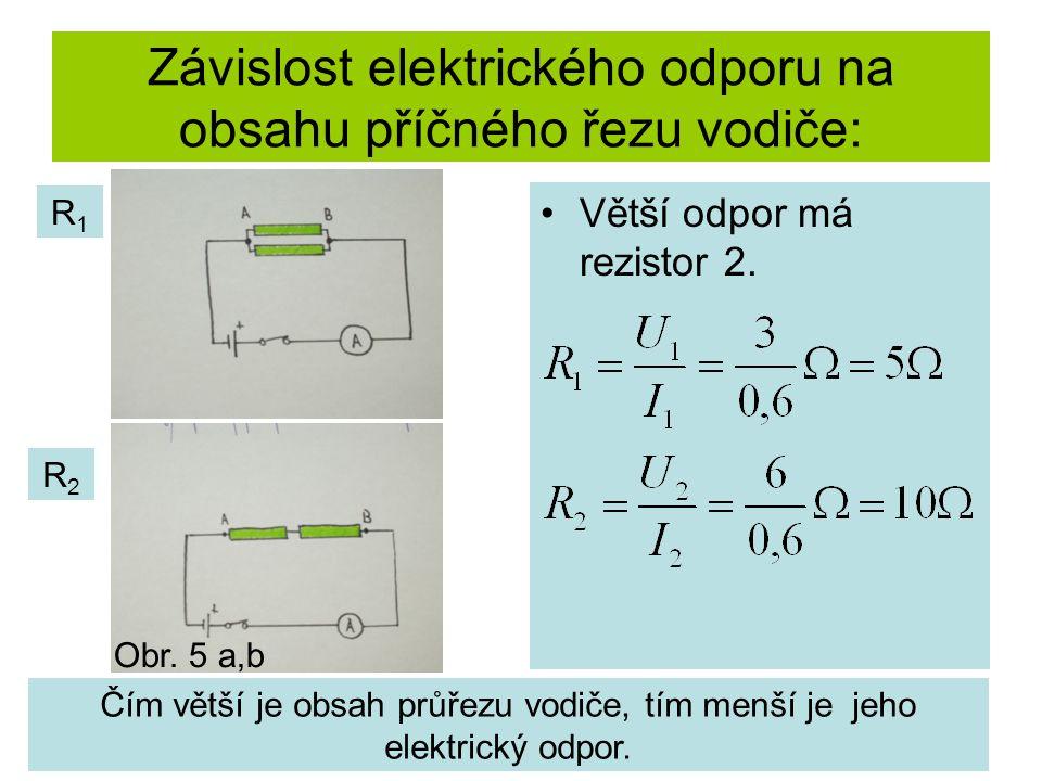 Závislost elektrického odporu na obsahu příčného řezu vodiče: Větší odpor má rezistor 2. R1R1 R2R2 Čím větší je obsah průřezu vodiče, tím menší je jeh
