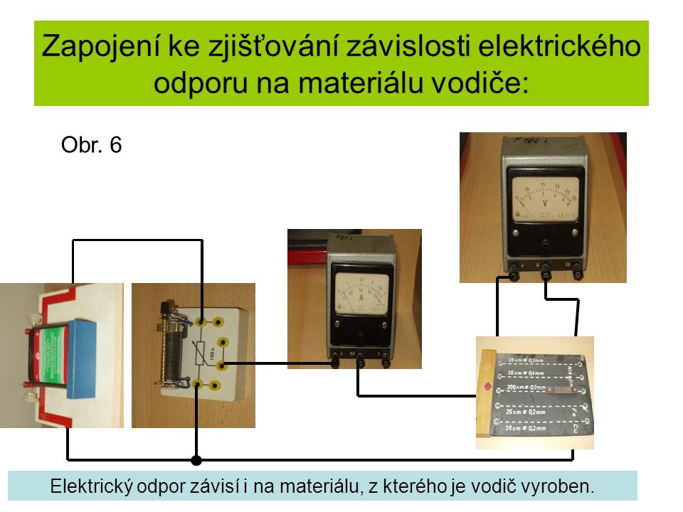 Zapojení ke zjišťování závislosti elektrického odporu na materiálu vodiče: Elektrický odpor závisí i na materiálu, z kterého je vodič vyroben. Obr. 6