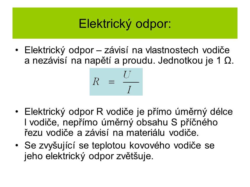 Elektrický odpor: Elektrický odpor – závisí na vlastnostech vodiče a nezávisí na napětí a proudu. Jednotkou je 1 Ω. Elektrický odpor R vodiče je přímo