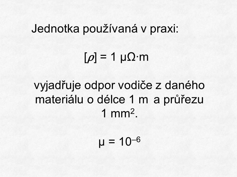 Jednotka používaná v praxi: [ ρ ] = 1 μΩ·m vyjadřuje odpor vodiče z daného materiálu o délce 1 m a průřezu 1 mm 2.