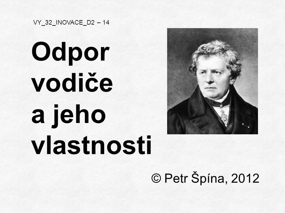 © Petr Špína, 2012 VY_32_INOVACE_D2 – 14 Odpor vodiče a jeho vlastnosti