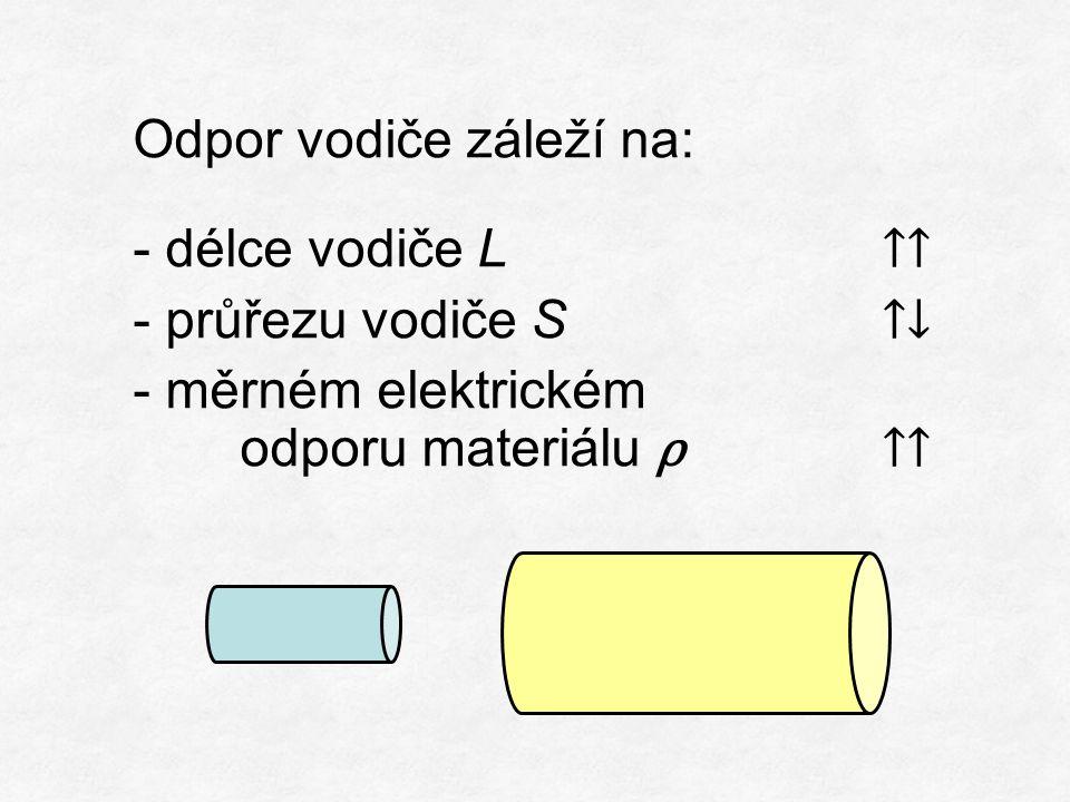 Odpor vodiče záleží na: - délce vodiče L ↑↑ - průřezu vodiče S ↑↓ - měrném elektrickém odporu materiálu ρ↑↑
