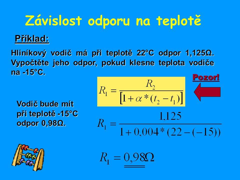 Závislost odporu na teplotě Příklad: Hliníkový vodič má při teplotě 22°C odpor 1,125Ω. Vypočtěte jeho odpor, pokud klesne teplota vodiče na -15°C. Vod