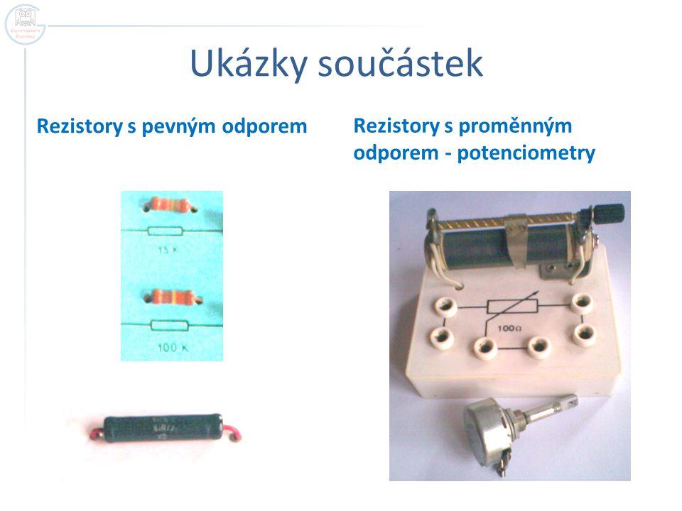 Ukázky součástek Rezistory s pevným odporem Rezistory s proměnným odporem - potenciometry