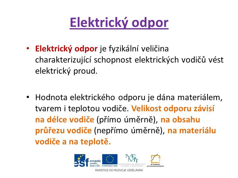 Elektrický odpor jako fyzikální veličina Elektrický odpor je roven podílu elektrického napětí U a elektrického proudu I.