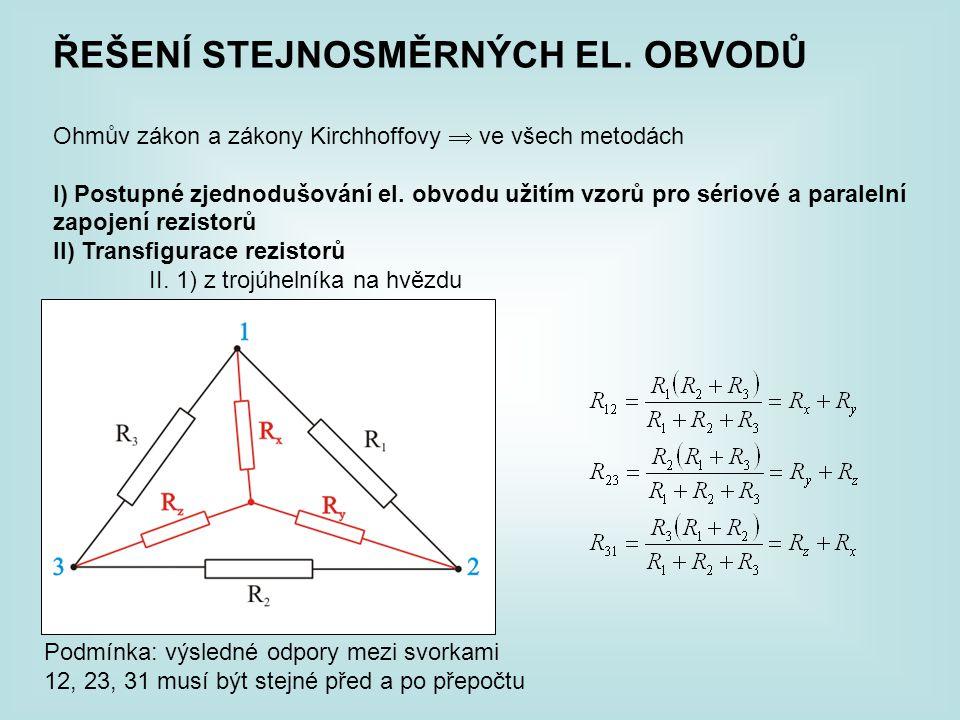 ŘEŠENÍ STEJNOSMĚRNÝCH EL. OBVODŮ Ohmův zákon a zákony Kirchhoffovy  ve všech metodách I) Postupné zjednodušování el. obvodu užitím vzorů pro sériové