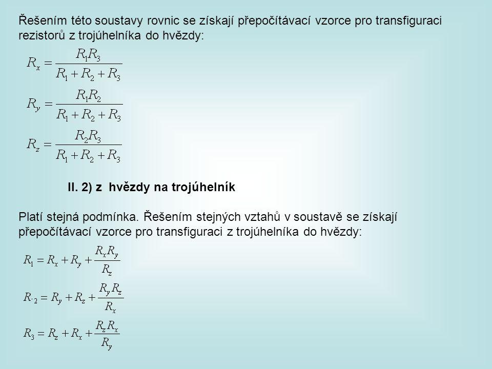 Řešením této soustavy rovnic se získají přepočítávací vzorce pro transfiguraci rezistorů z trojúhelníka do hvězdy: II. 2) z hvězdy na trojúhelník Plat