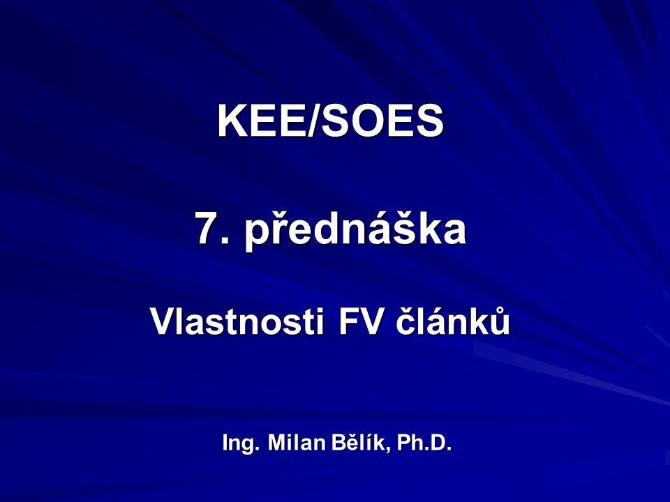 KEE/SOES 7. přednáška Vlastnosti FV článků Ing. Milan Bělík, Ph.D.