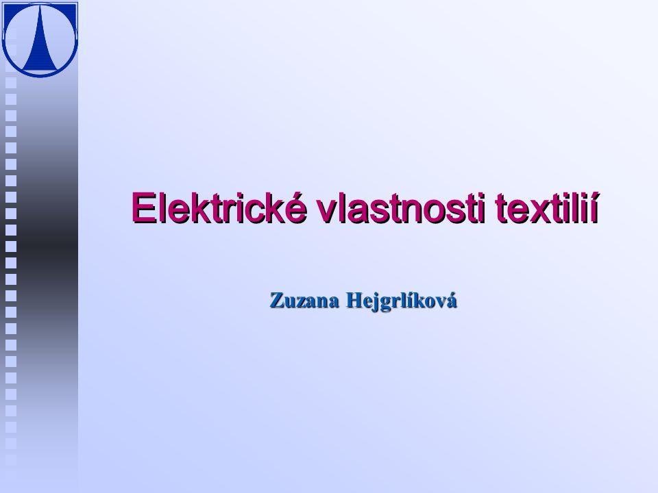 Zuzana Hejgrlíková Elektrické vlastnosti textilií