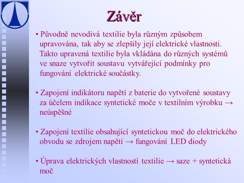 Závěr Původně nevodivá textilie byla různým způsobem upravována, tak aby se zlepšily její elektrické vlastnosti. Takto upravená textilie byla vkládána