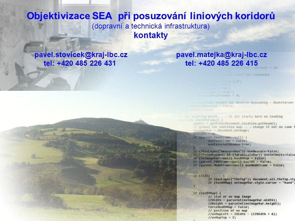 Objektivizace SEA při posuzování liniových koridorů (dopravní a technická infrastruktura) kontakty pavel.stovicek@kraj-lbc.cz pavel.matejka@kraj-lbc.cz tel: +420 485 226 431 tel: +420 485 226 415