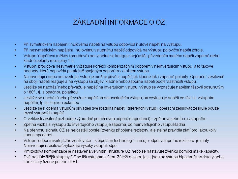 ZÁKLADNÍ INFORMACE O OZ Při symetrickém napájení: nulovému napětí na vstupu odpovídá nulové napětí na výstupu. Při nesymetrickém napájení : nulovému v