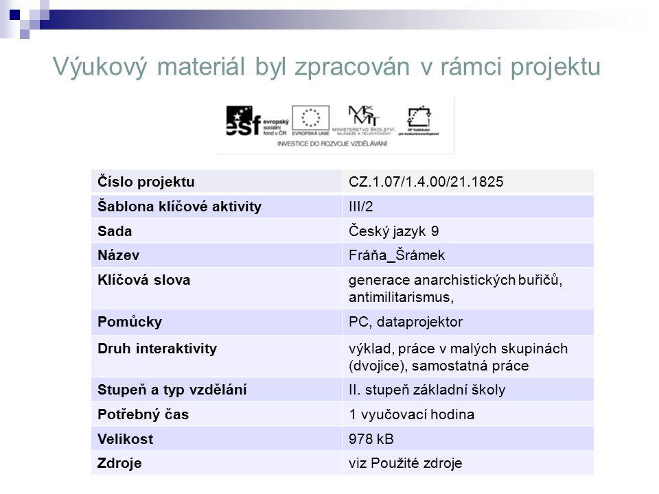 Výukový materiál byl zpracován v rámci projektu Číslo projektuCZ.1.07/1.4.00/21.1825 Šablona klíčové aktivityIII/2 SadaČeský jazyk 9 NázevFráňa_Šrámek