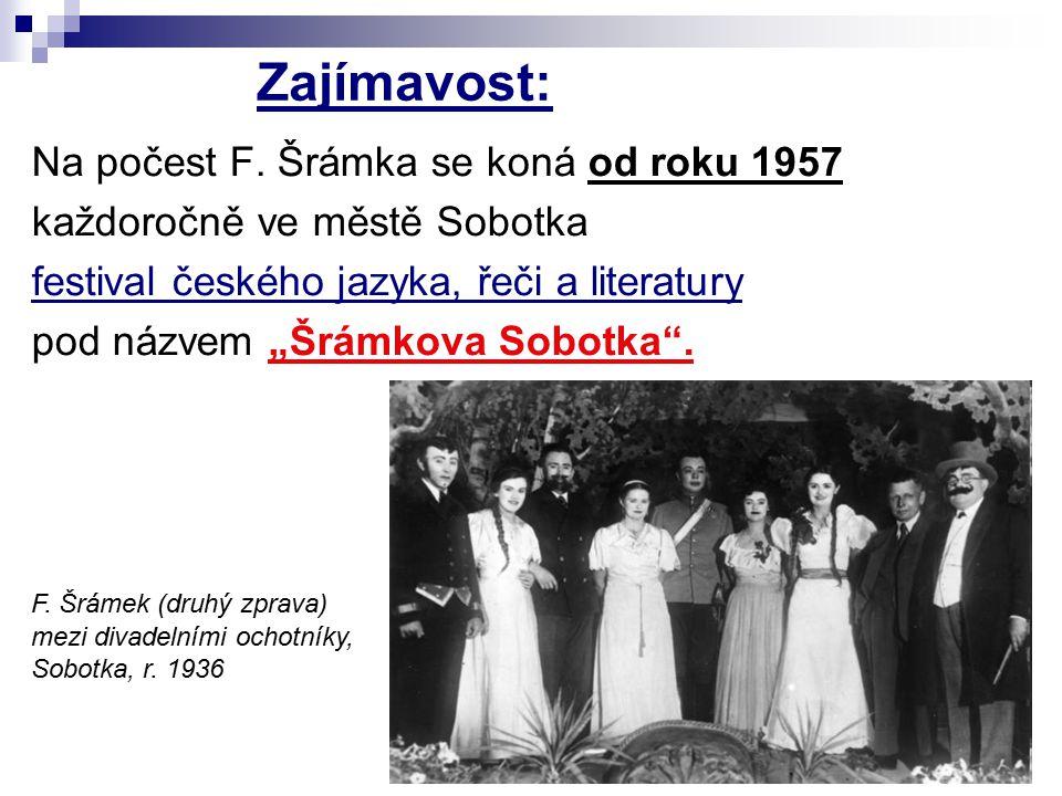 """Zajímavost: Na počest F. Šrámka se koná od roku 1957 každoročně ve městě Sobotka festival českého jazyka, řeči a literatury pod názvem """"Šrámkova Sobot"""