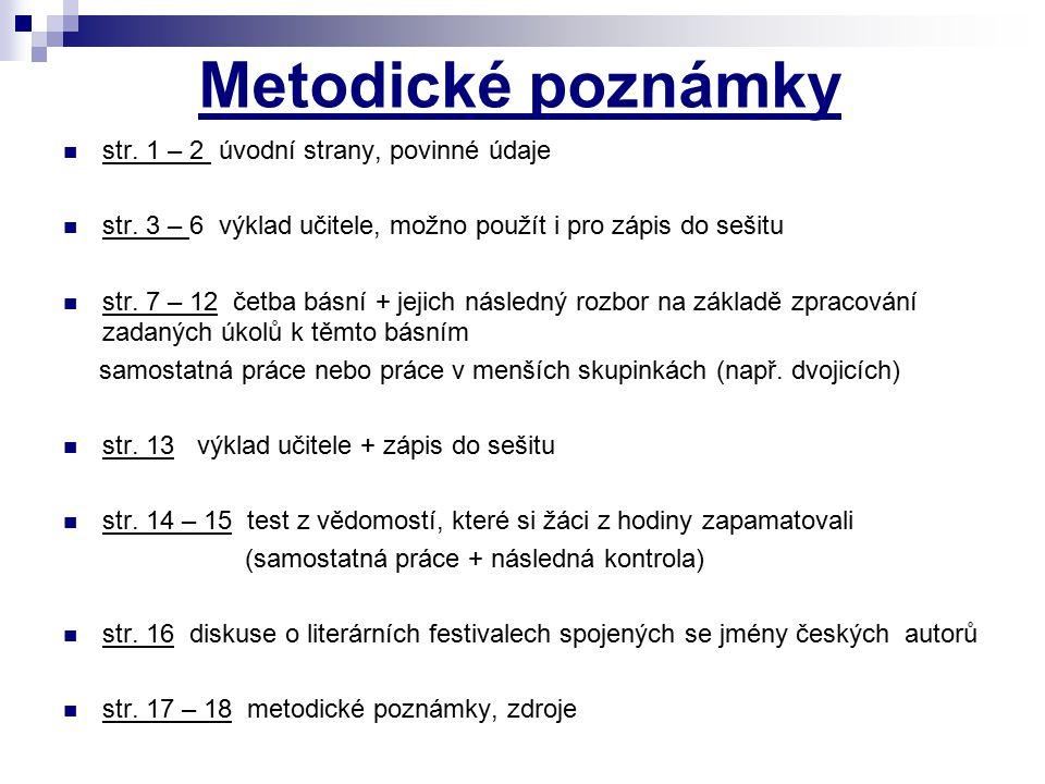 Metodické poznámky str. 1 – 2 úvodní strany, povinné údaje str. 3 – 6 výklad učitele, možno použít i pro zápis do sešitu str. 7 – 12 četba básní + jej
