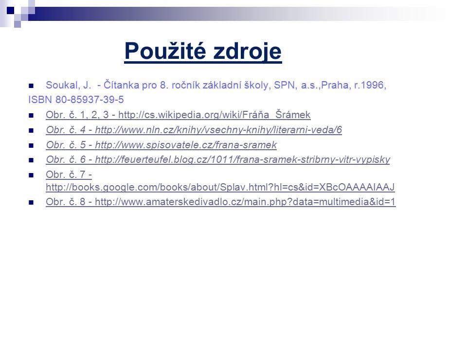 Použité zdroje Soukal, J. - Čítanka pro 8. ročník základní školy, SPN, a.s.,Praha, r.1996, ISBN 80-85937-39-5 Obr. č. 1, 2, 3 - http://cs.wikipedia.or