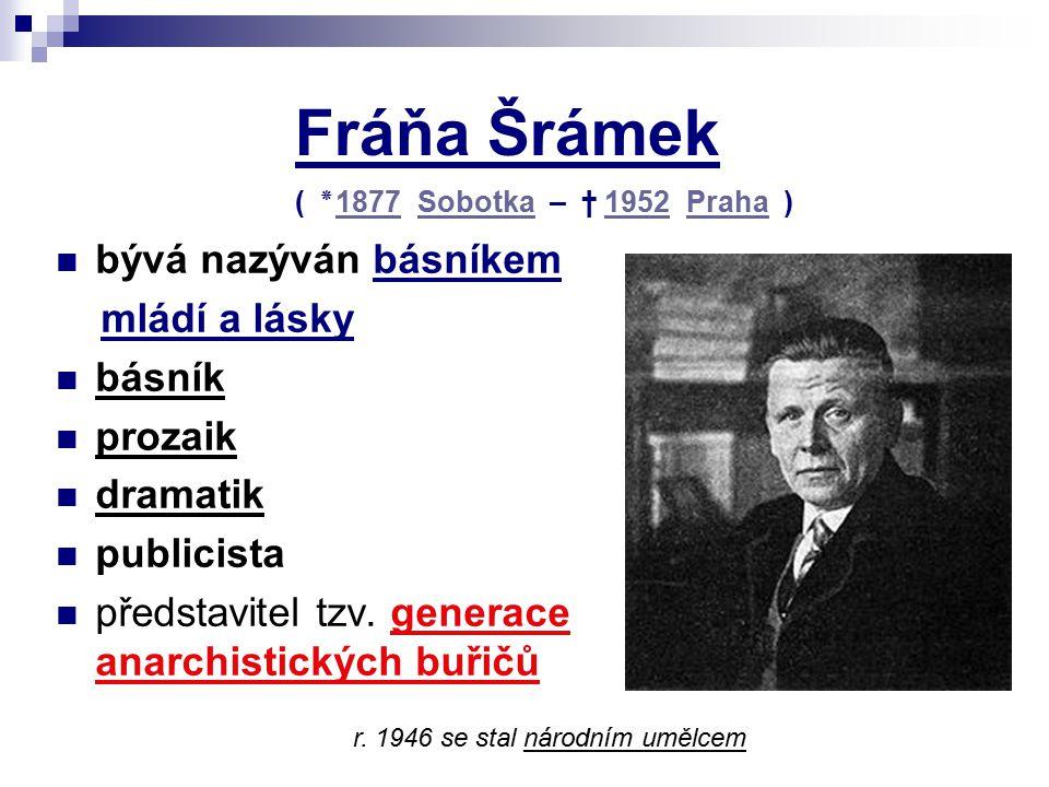 Fráňa Šrámek bývá nazýván básníkem mládí a lásky básník prozaik dramatik publicista představitel tzv. generace anarchistických buřičů ( ٭ 1877 Sobotka