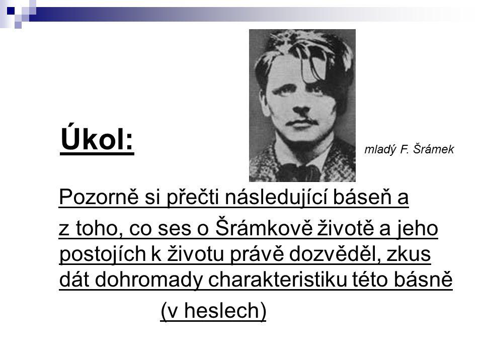 Úkol: Pozorně si přečti následující báseň a z toho, co ses o Šrámkově životě a jeho postojích k životu právě dozvěděl, zkus dát dohromady charakterist