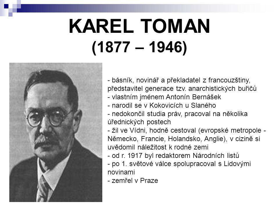 KAREL TOMAN (1877 – 1946) - básník, novinář a překladatel z francouzštiny, představitel generace tzv. anarchistických buřičů - vlastním jménem Antonín