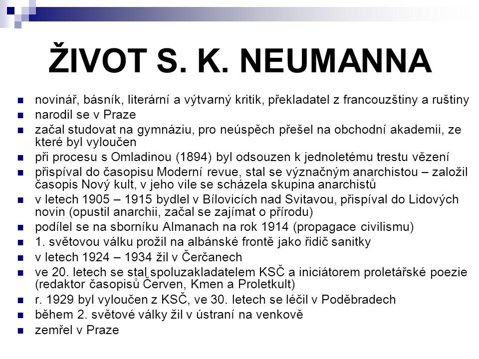ŽIVOT S. K. NEUMANNA novinář, básník, literární a výtvarný kritik, překladatel z francouzštiny a ruštiny narodil se v Praze začal studovat na gymnáziu