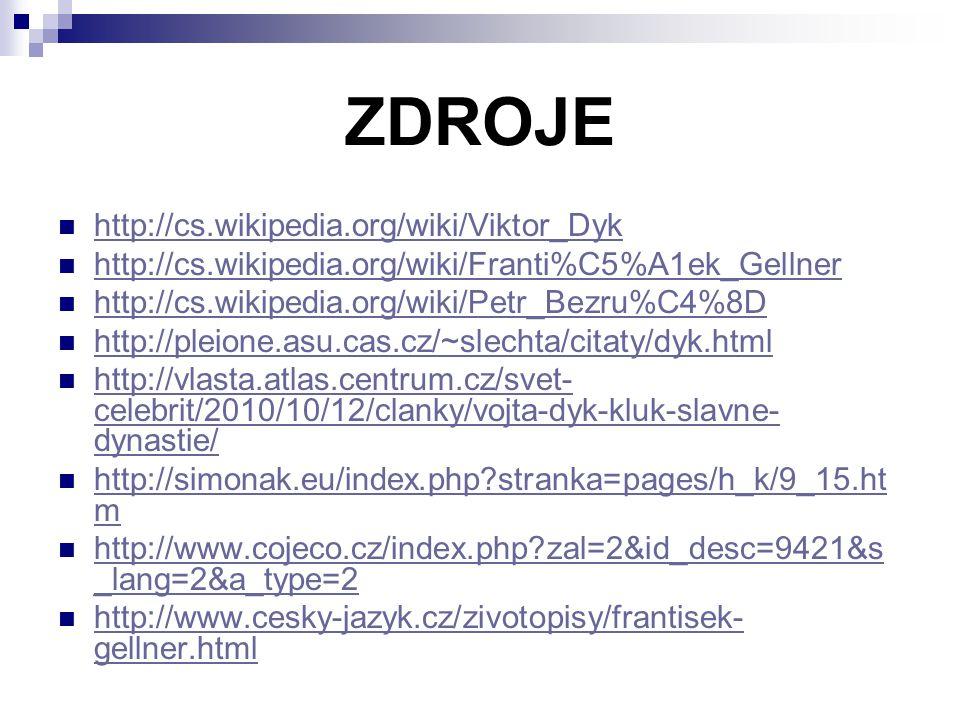 ZDROJE http://cs.wikipedia.org/wiki/Viktor_Dyk http://cs.wikipedia.org/wiki/Franti%C5%A1ek_Gellner http://cs.wikipedia.org/wiki/Petr_Bezru%C4%8D http: