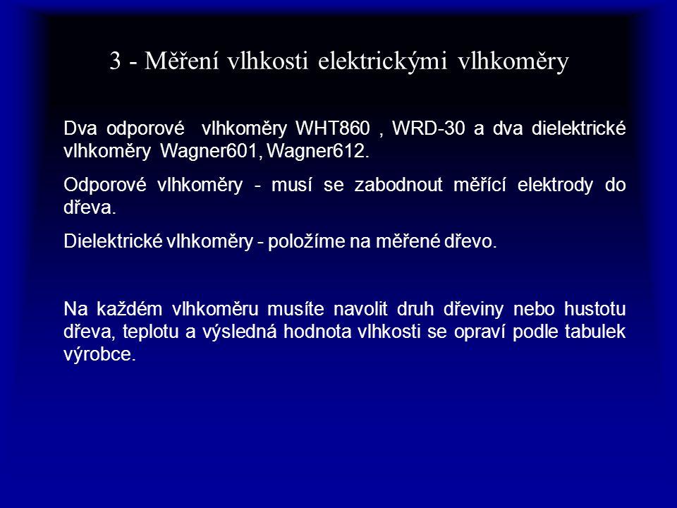 3 - Měření vlhkosti elektrickými vlhkoměry Dva odporové vlhkoměry WHT860, WRD-30 a dva dielektrické vlhkoměry Wagner601, Wagner612. Odporové vlhkoměry