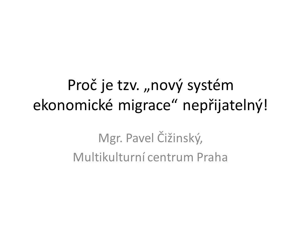 """Proč je tzv. """"nový systém ekonomické migrace"""" nepřijatelný! Mgr. Pavel Čižinský, Multikulturní centrum Praha"""