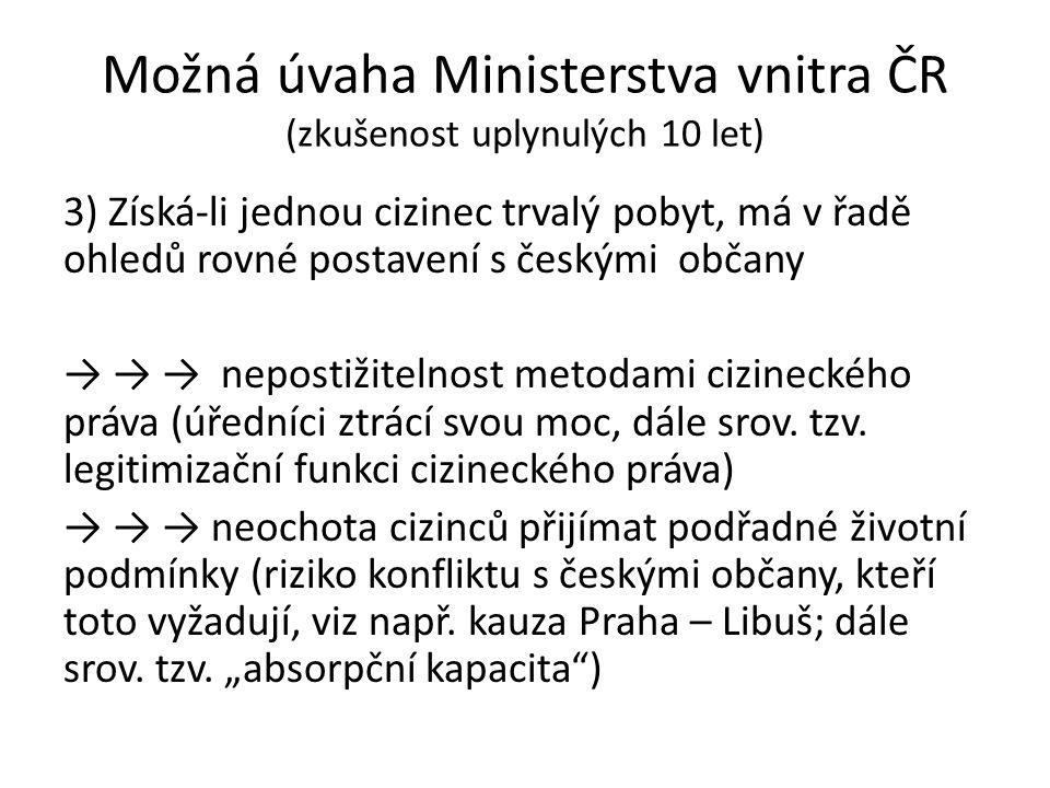 Možná úvaha Ministerstva vnitra ČR (zkušenost uplynulých 10 let) 3) Získá-li jednou cizinec trvalý pobyt, má v řadě ohledů rovné postavení s českými o