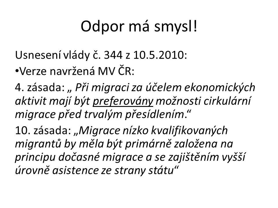 """Odpor má smysl! Usnesení vlády č. 344 z 10.5.2010: Verze navržená MV ČR: 4. zásada: """" Při migraci za účelem ekonomických aktivit mají být preferovány"""