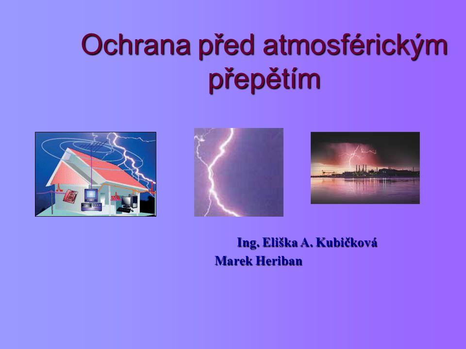 Systém ochrany před přímým úderem blesku a atmosférickým přepětím Prvotní snaha při ochraně objektů spočívá v zabezpečení proti přímému úderu blesku.