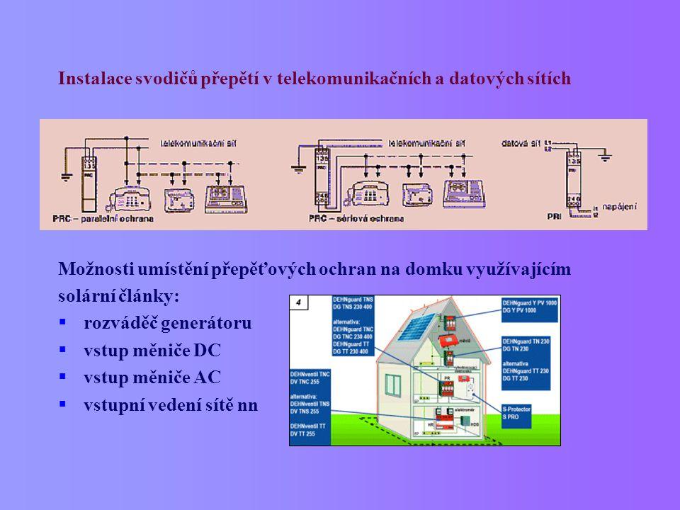 Instalace svodičů přepětí v telekomunikačních a datových sítích Možnosti umístění přepěťových ochran na domku využívajícím solární články:  rozváděč