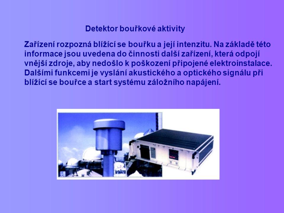 Detektor bouřkové aktivity Zařízení rozpozná blížící se bouřku a její intenzitu. Na základě této informace jsou uvedena do činnosti další zařízení, kt
