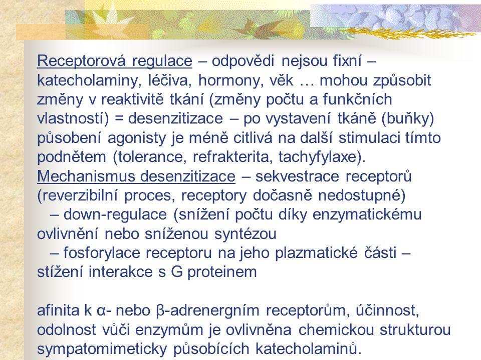 Receptorová regulace – odpovědi nejsou fixní – katecholaminy, léčiva, hormony, věk … mohou způsobit změny v reaktivitě tkání (změny počtu a funkčních