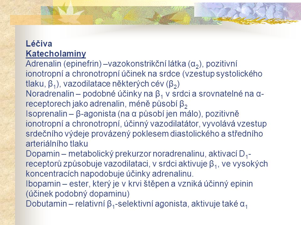 Léčiva Katecholaminy Adrenalin (epinefrin) –vazokonstrikční látka (α 2 ), pozitivní ionotropní a chronotropní účinek na srdce (vzestup systolického tl