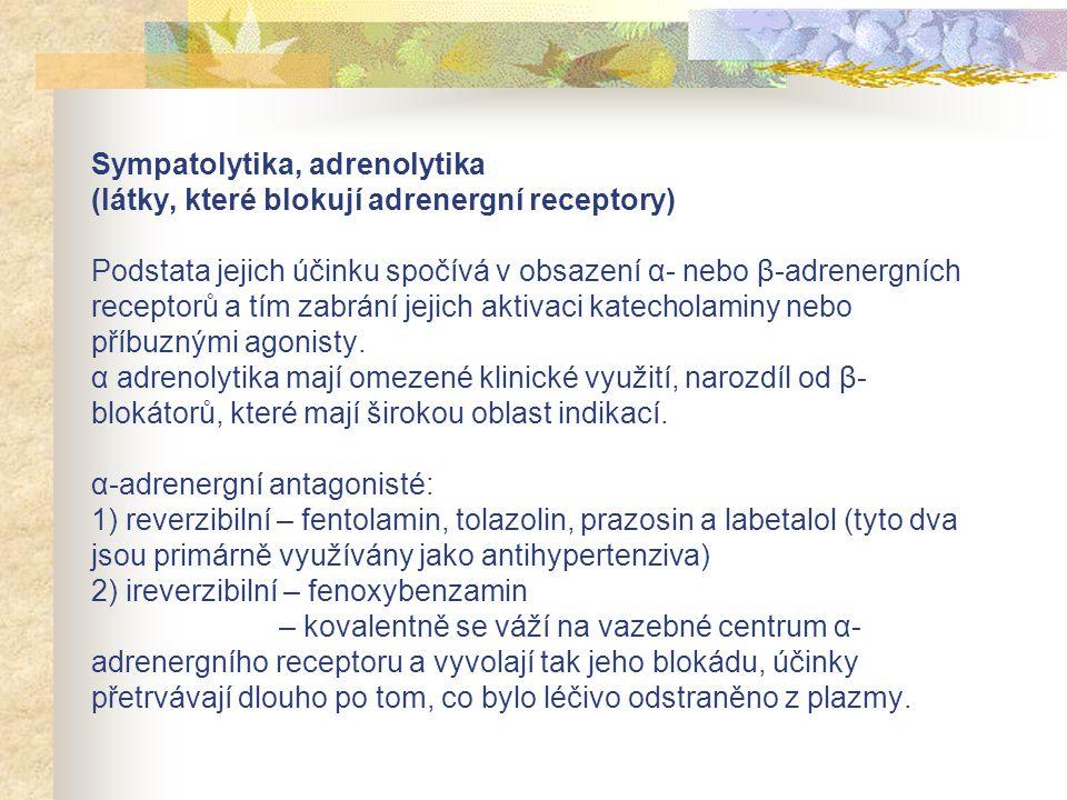 Sympatolytika, adrenolytika (látky, které blokují adrenergní receptory) Podstata jejich účinku spočívá v obsazení α- nebo β-adrenergních receptorů a t