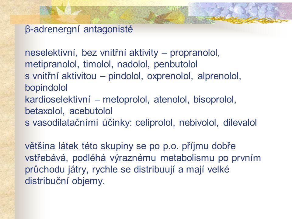 β-adrenergní antagonisté neselektivní, bez vnitřní aktivity – propranolol, metipranolol, timolol, nadolol, penbutolol s vnitřní aktivitou – pindolol,