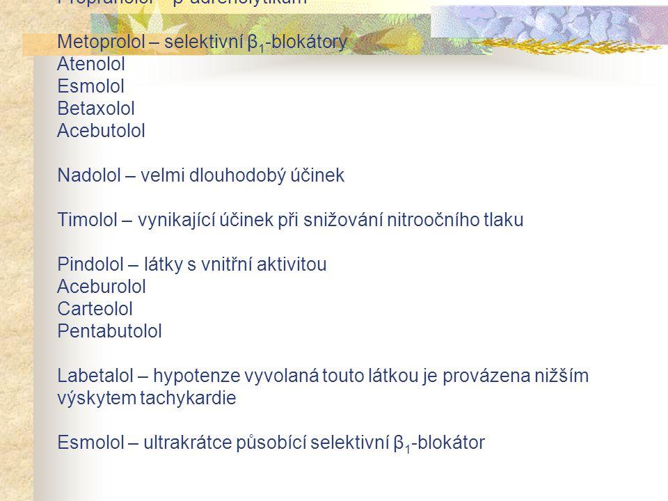 Propranolol – β-adrenolytikum Metoprolol – selektivní β 1 -blokátory Atenolol Esmolol Betaxolol Acebutolol Nadolol – velmi dlouhodobý účinek Timolol –