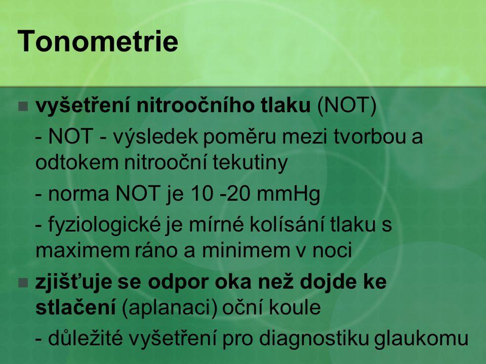 Tonometrie vyšetření nitroočního tlaku (NOT) - NOT - výsledek poměru mezi tvorbou a odtokem nitrooční tekutiny - norma NOT je 10 -20 mmHg - fyziologic
