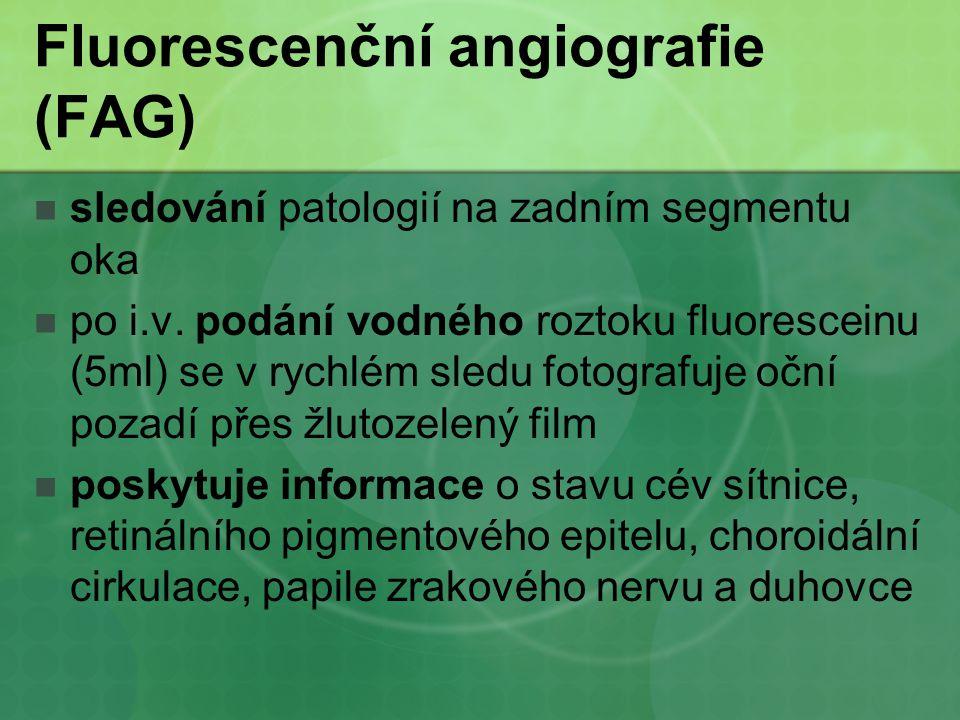 Fluorescenční angiografie (FAG) sledování patologií na zadním segmentu oka po i.v. podání vodného roztoku fluoresceinu (5ml) se v rychlém sledu fotogr