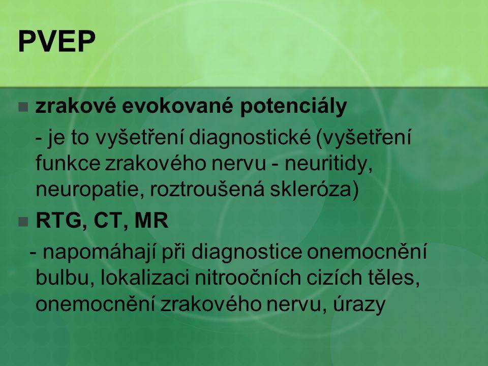 PVEP zrakové evokované potenciály - je to vyšetření diagnostické (vyšetření funkce zrakového nervu - neuritidy, neuropatie, roztroušená skleróza) RTG,
