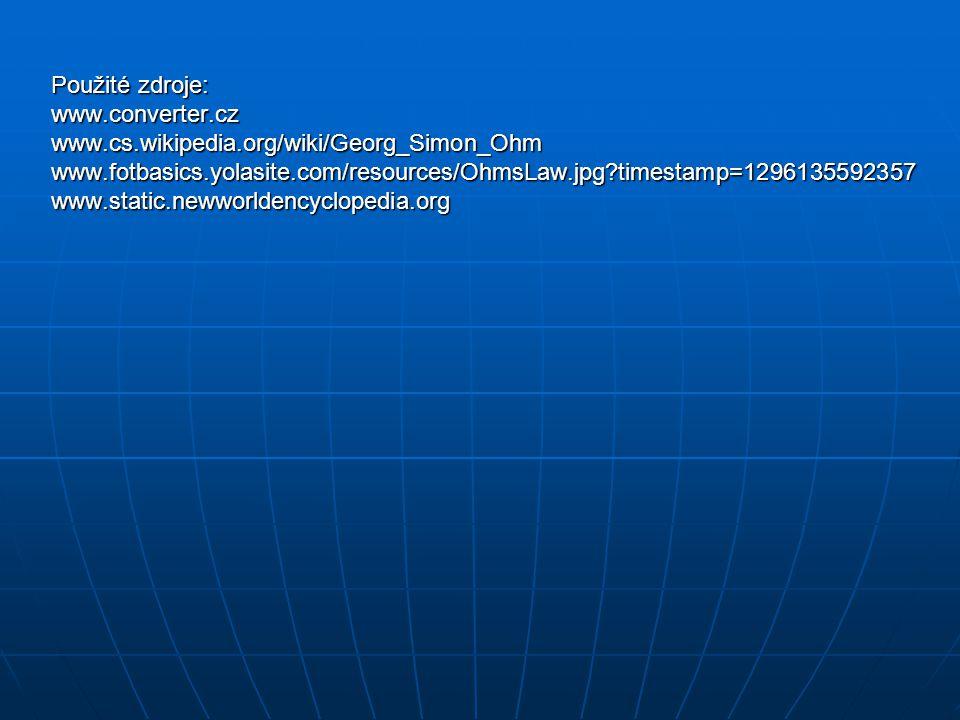 Použité zdroje: www.converter.czwww.cs.wikipedia.org/wiki/Georg_Simon_Ohmwww.fotbasics.yolasite.com/resources/OhmsLaw.jpg?timestamp=1296135592357www.s