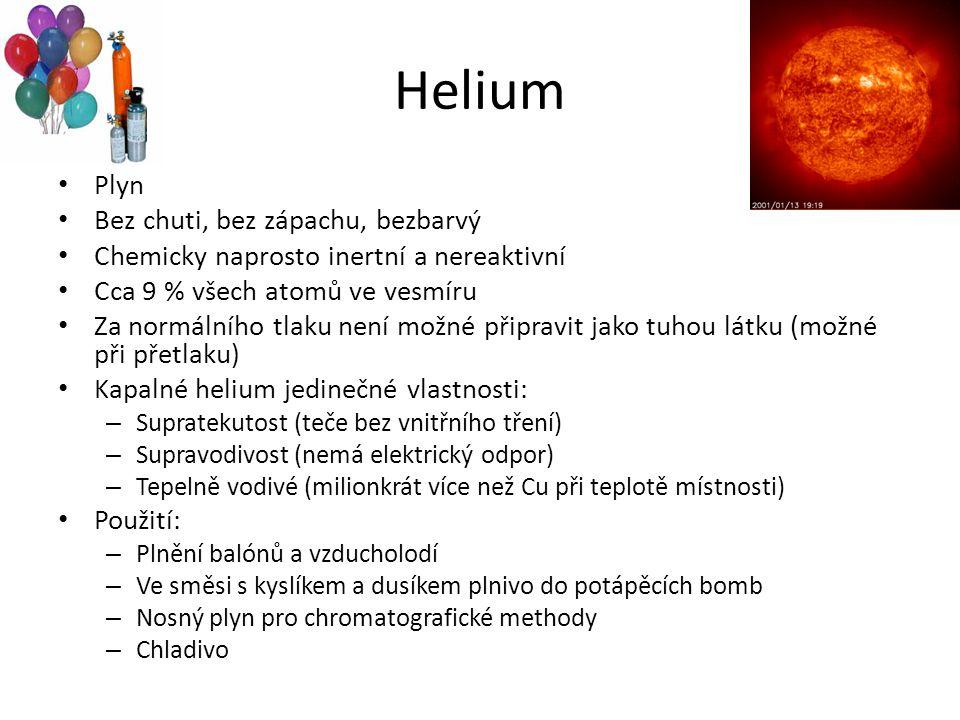Helium Plyn Bez chuti, bez zápachu, bezbarvý Chemicky naprosto inertní a nereaktivní Cca 9 % všech atomů ve vesmíru Za normálního tlaku není možné při