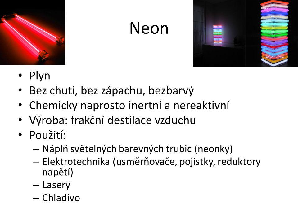Neon Plyn Bez chuti, bez zápachu, bezbarvý Chemicky naprosto inertní a nereaktivní Výroba: frakční destilace vzduchu Použití: – Náplň světelných barev