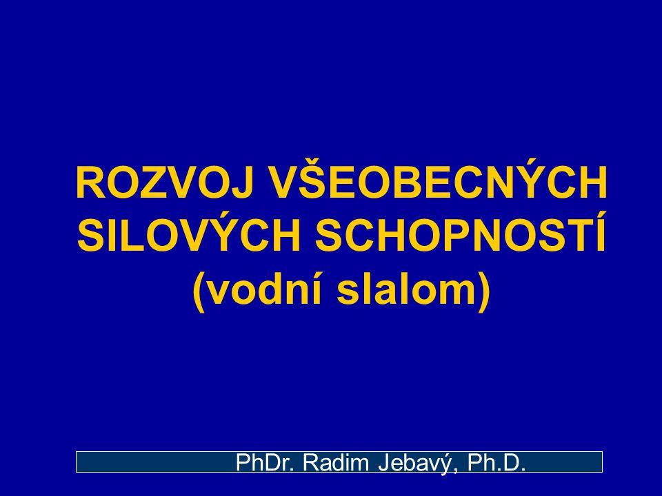 ROZVOJ VŠEOBECNÝCH SILOVÝCH SCHOPNOSTÍ (vodní slalom) PhDr. Radim Jebavý, Ph.D.