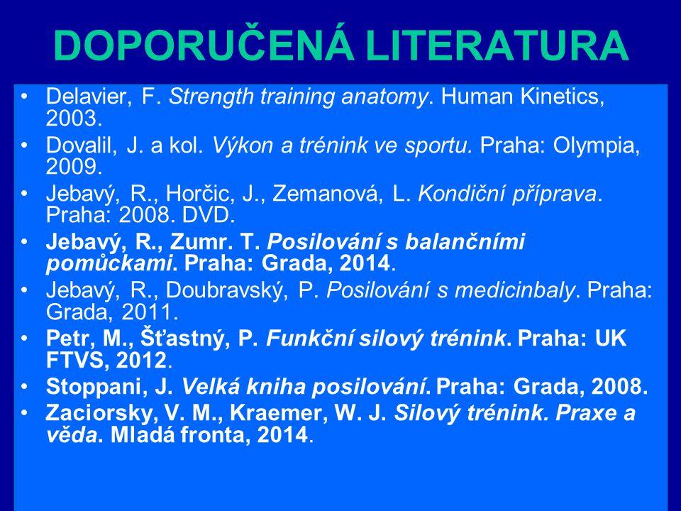 DOPORUČENÁ LITERATURA Delavier, F. Strength training anatomy. Human Kinetics, 2003. Dovalil, J. a kol. Výkon a trénink ve sportu. Praha: Olympia, 2009
