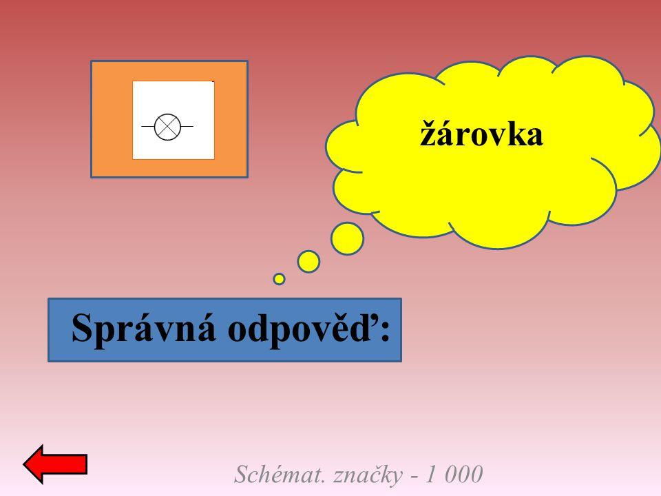 žárovka Správná odpověď: Schémat. značky - 1 000
