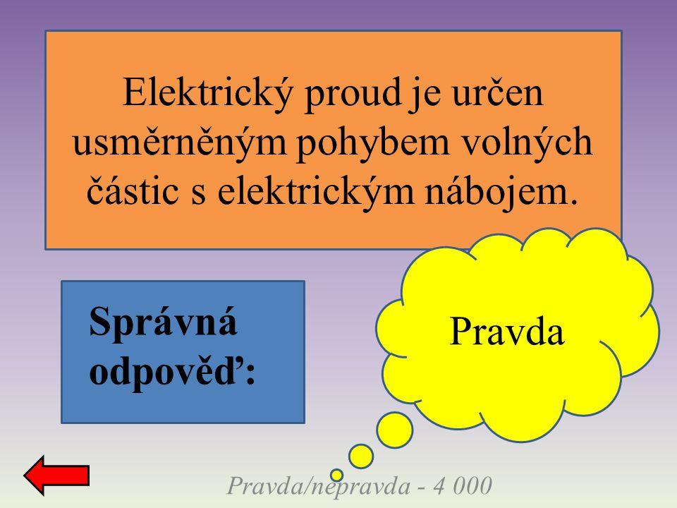 Elektrický proud je určen usměrněným pohybem volných částic s elektrickým nábojem. Pravda/nepravda - 4 000 Správná odpověď: Pravda