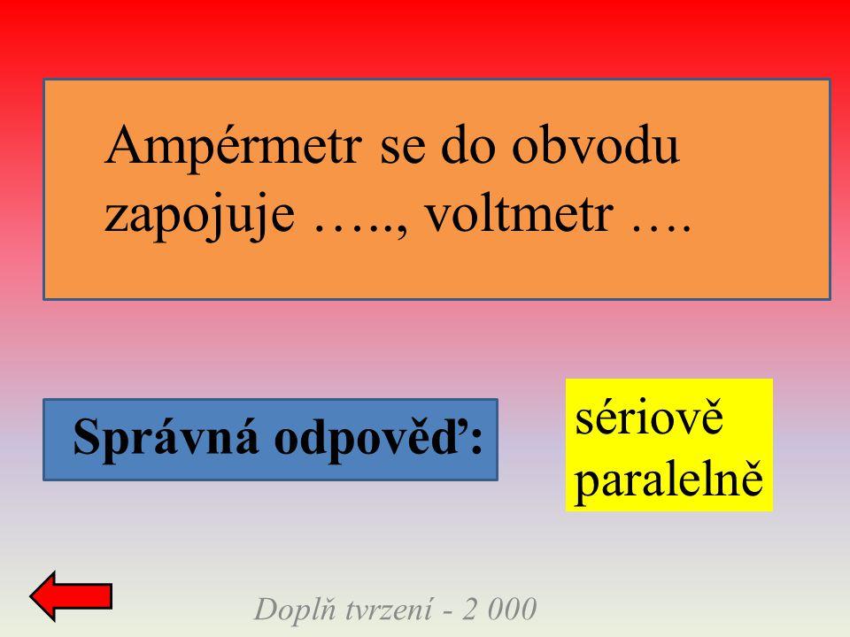 Správná odpověď: Doplň tvrzení - 2 000 Ampérmetr se do obvodu zapojuje ….., voltmetr …. sériově paralelně